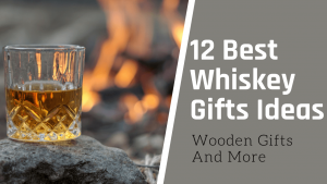 12 Best Whiskey Gift Ideas - Wooden Gifts And More