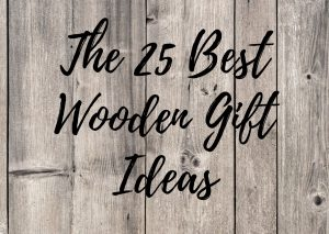 The 25 Best Wooden Gift Ideas - Timeless Wooden Presents